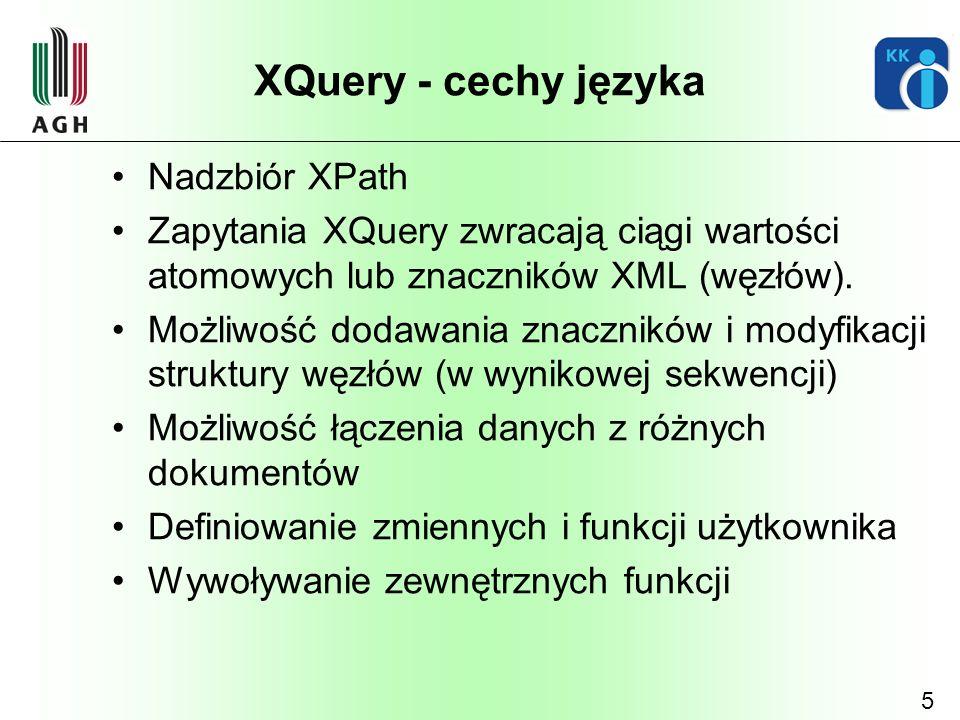 5 XQuery - cechy języka Nadzbiór XPath Zapytania XQuery zwracają ciągi wartości atomowych lub znaczników XML (węzłów). Możliwość dodawania znaczników