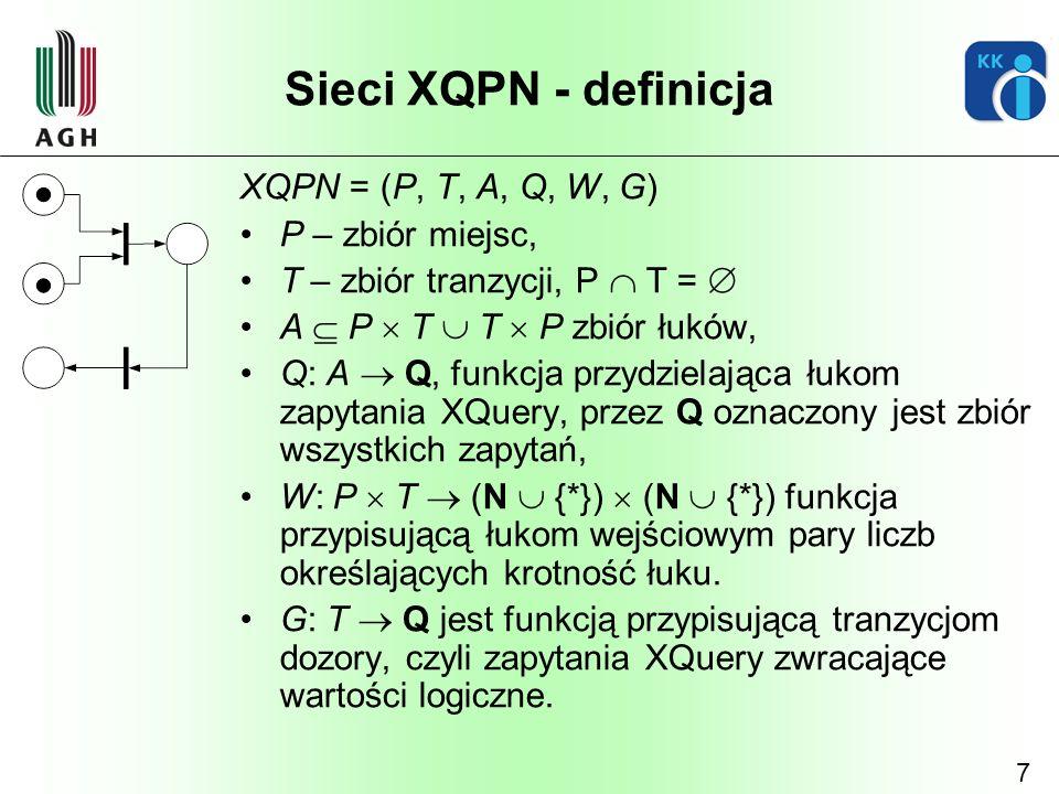 7 Sieci XQPN - definicja XQPN = (P, T, A, Q, W, G) P – zbiór miejsc, T – zbiór tranzycji, P T = A P T T P zbiór łuków, Q: A Q, funkcja przydzielająca