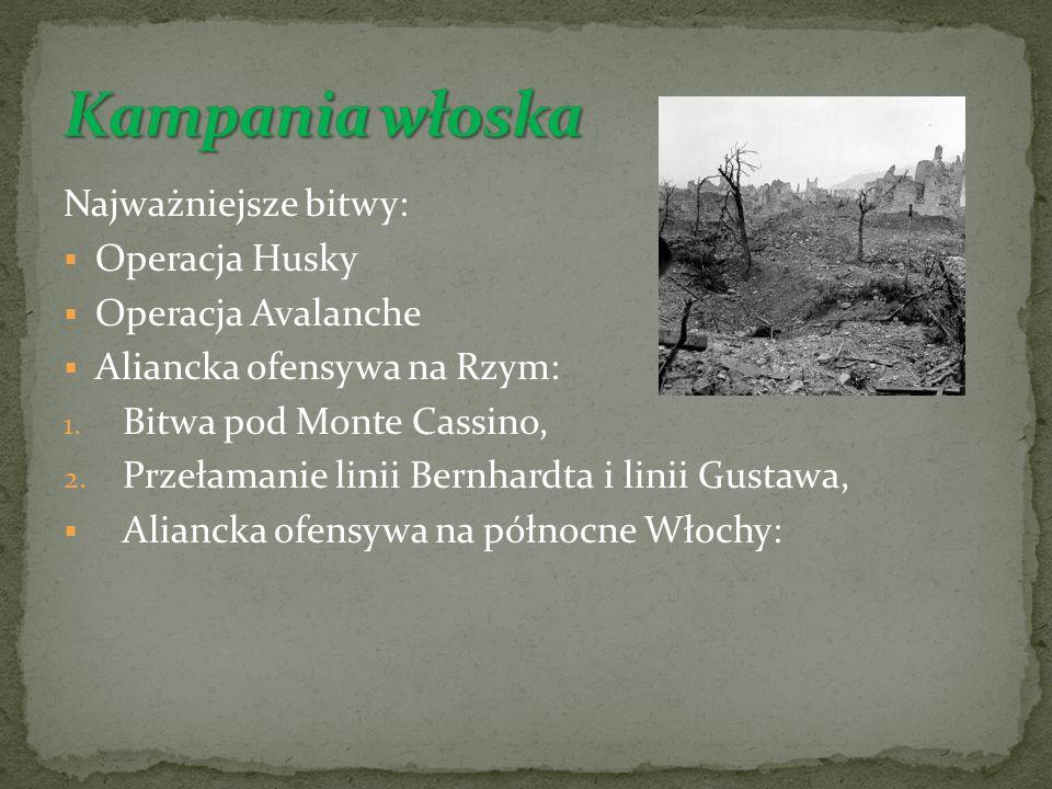 Najważniejsze bitwy: Operacja Husky Operacja Avalanche Aliancka ofensywa na Rzym: 1. Bitwa pod Monte Cassino, 2. Przełamanie linii Bernhardta i linii