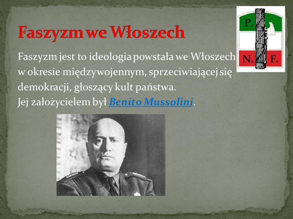 Faszyzm jest to ideologia powstała we Włoszech w okresie międzywojennym, sprzeciwiającej się demokracji, głoszący kult państwa. Jej założycielem był B