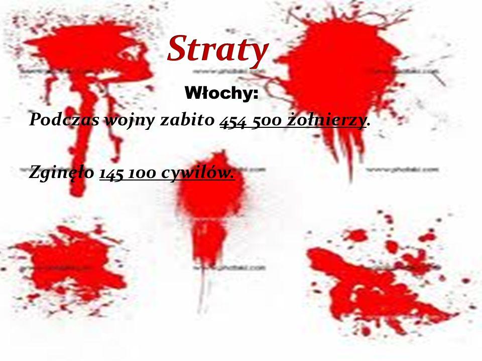 Włochy: Podczas wojny zabito 454 500 żołnierzy. Zginęło 145 100 cywilów.