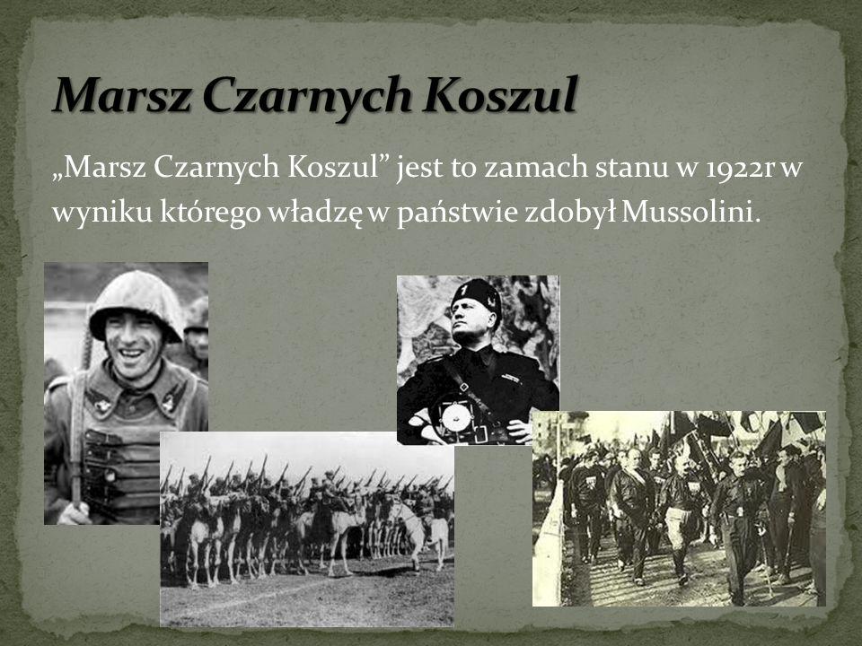 Marsz Czarnych Koszul jest to zamach stanu w 1922r w wyniku którego władzę w państwie zdobył Mussolini.