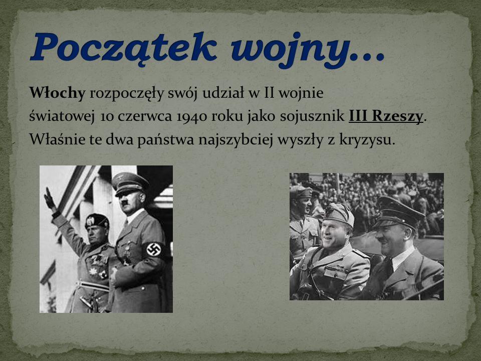 Włochy rozpoczęły swój udział w II wojnie światowej 10 czerwca 1940 roku jako sojusznik III Rzeszy. Właśnie te dwa państwa najszybciej wyszły z kryzys