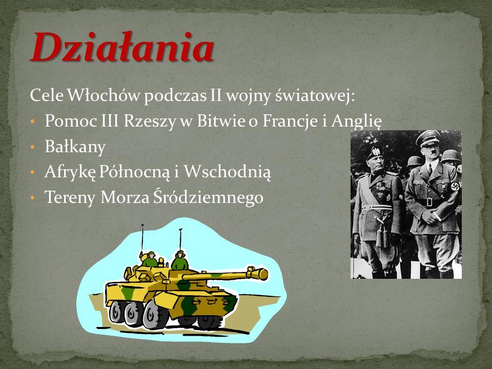 Cele Włochów podczas II wojny światowej: Pomoc III Rzeszy w Bitwie o Francje i Anglię Bałkany Afrykę Północną i Wschodnią Tereny Morza Śródziemnego