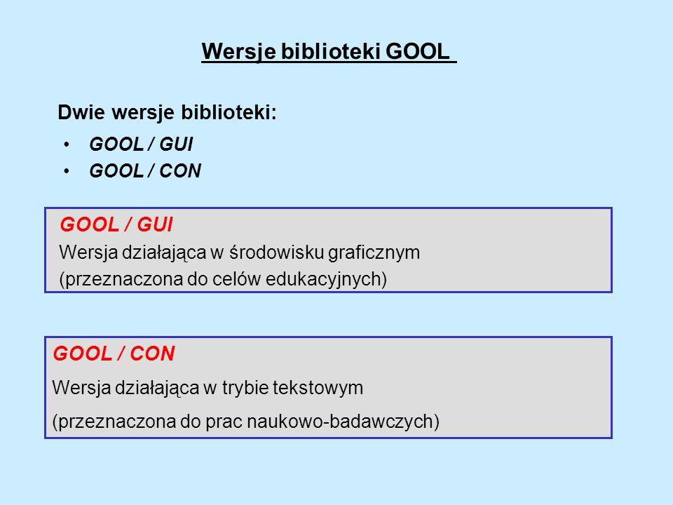 Wersje biblioteki GOOL GOOL / GUI Wersja działająca w środowisku graficznym (przeznaczona do celów edukacyjnych) GOOL / GUI GOOL / CON Dwie wersje bib