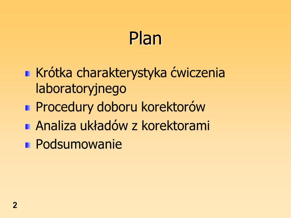 2 Plan Krótka charakterystyka ćwiczenia laboratoryjnego Procedury doboru korektorów Analiza układów z korektorami Podsumowanie
