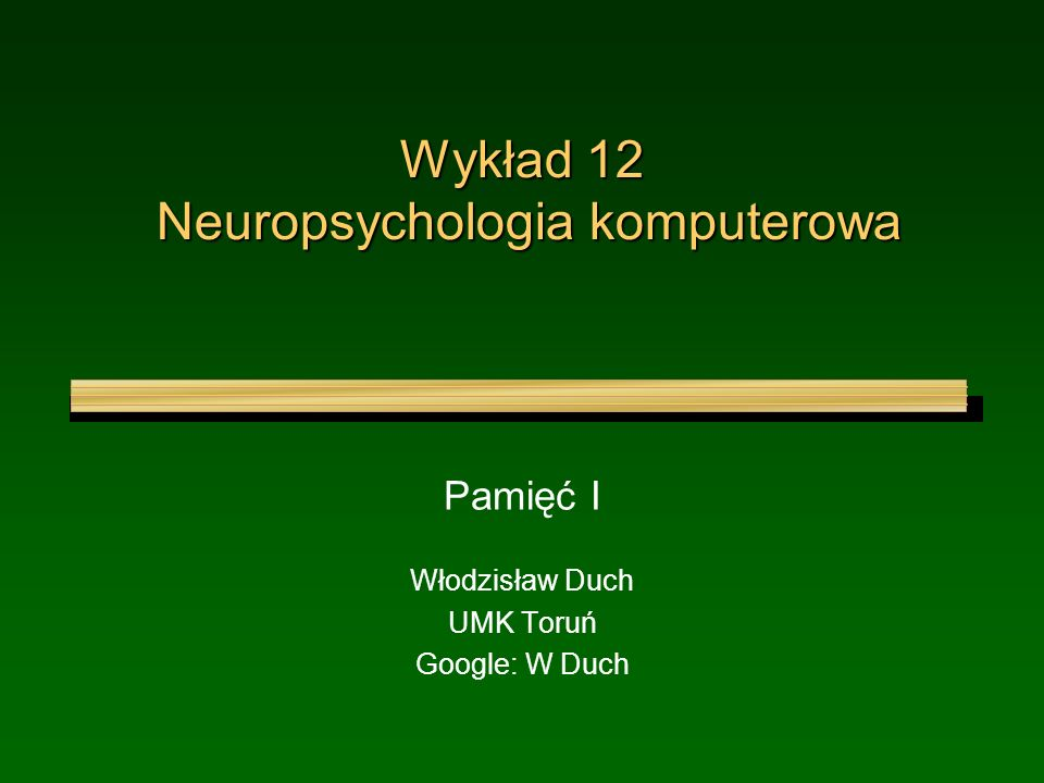 Wykład 12 Neuropsychologia komputerowa Pamięć I Włodzisław Duch UMK Toruń Google: W Duch