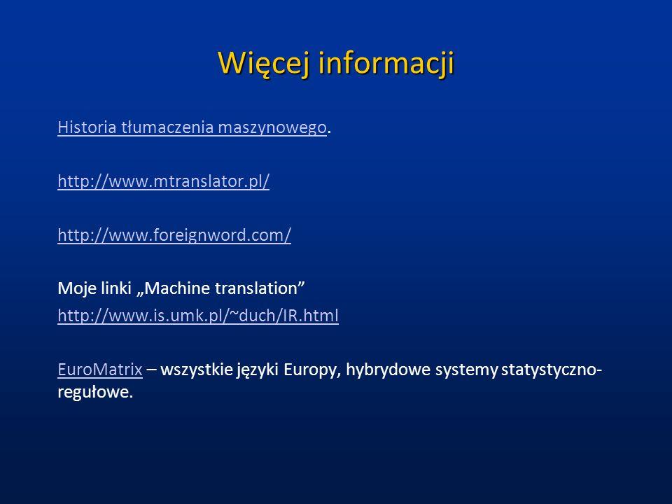 Więcej informacji Historia tłumaczenia maszynowegoHistoria tłumaczenia maszynowego. http://www.mtranslator.pl/ http://www.foreignword.com/ Moje linki