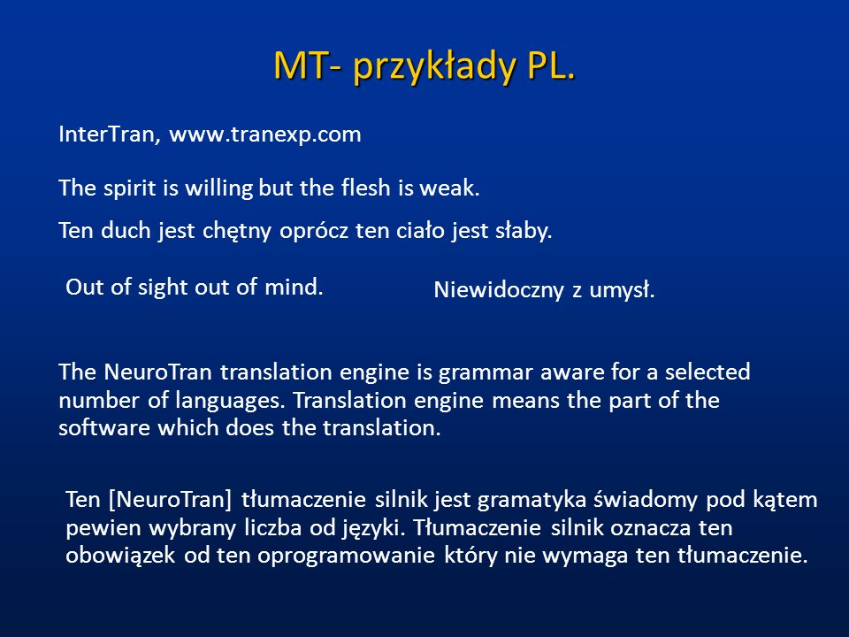 MT- przykłady PL. InterTran, www.tranexp.com The NeuroTran translation engine is grammar aware for a selected number of languages. Translation engine