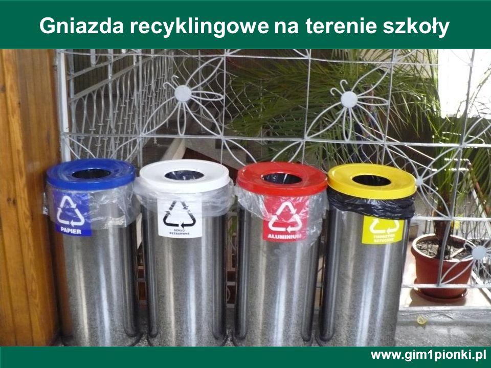 Publiczne Gimnazjum z Oddziałami Integracyjnymi nr 1 im. Jana Kochanowskiego w Pionkach Gniazda recyklingowe na terenie szkoły www.gim1pionki.pl