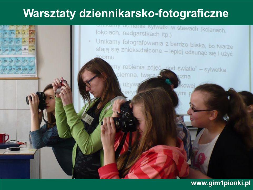 Publiczne Gimnazjum z Oddziałami Integracyjnymi nr 1 im. Jana Kochanowskiego w Pionkach Warsztaty dziennikarsko-fotograficzne www.gim1pionki.pl