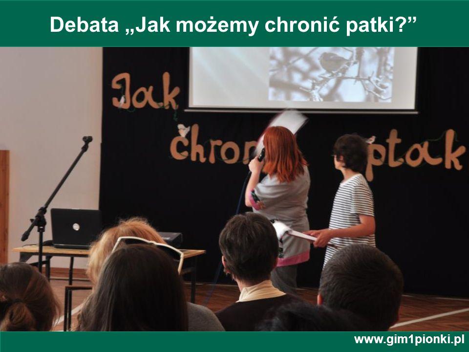 Publiczne Gimnazjum z Oddziałami Integracyjnymi nr 1 im. Jana Kochanowskiego w Pionkach Debata Jak możemy chronić patki? www.gim1pionki.pl