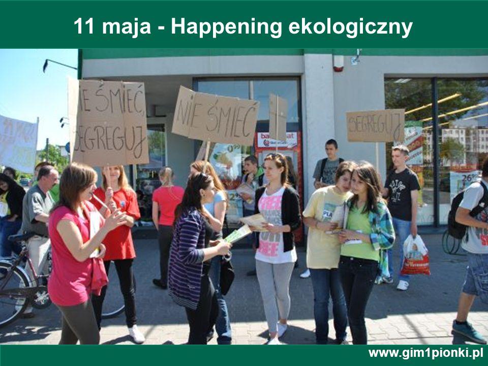 Publiczne Gimnazjum z Oddziałami Integracyjnymi nr 1 im. Jana Kochanowskiego w Pionkach 11 maja - Happening ekologiczny www.gim1pionki.pl