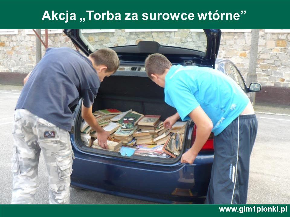 Publiczne Gimnazjum z Oddziałami Integracyjnymi nr 1 im. Jana Kochanowskiego w Pionkach Akcja Torba za surowce wtórne www.gim1pionki.pl