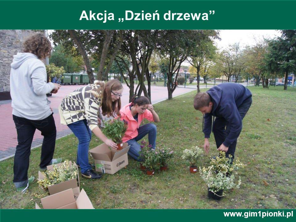Publiczne Gimnazjum z Oddziałami Integracyjnymi nr 1 im. Jana Kochanowskiego w Pionkach Akcja Dzień drzewa www.gim1pionki.pl