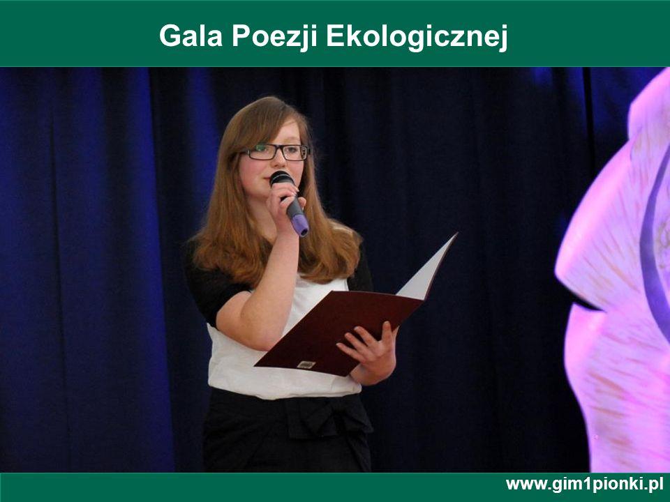 Publiczne Gimnazjum z Oddziałami Integracyjnymi nr 1 im. Jana Kochanowskiego w Pionkach Gala Poezji Ekologicznej www.gim1pionki.pl