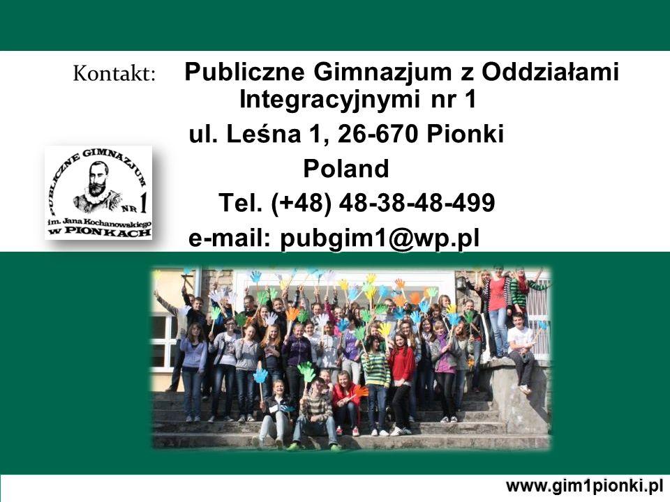 Publiczne Gimnazjum z Oddziałami Integracyjnymi nr 1 Kontakt: Publiczne Gimnazjum z Oddziałami Integracyjnymi nr 1 ul. Leśna 1, 26-670 Pionki Poland T