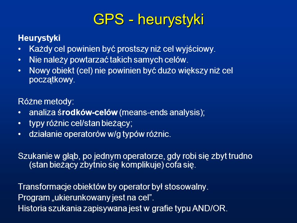 GPS - heurystyki Heurystyki Każdy cel powinien być prostszy niż cel wyjściowy. Nie należy powtarzać takich samych celów. Nowy obiekt (cel) nie powinie