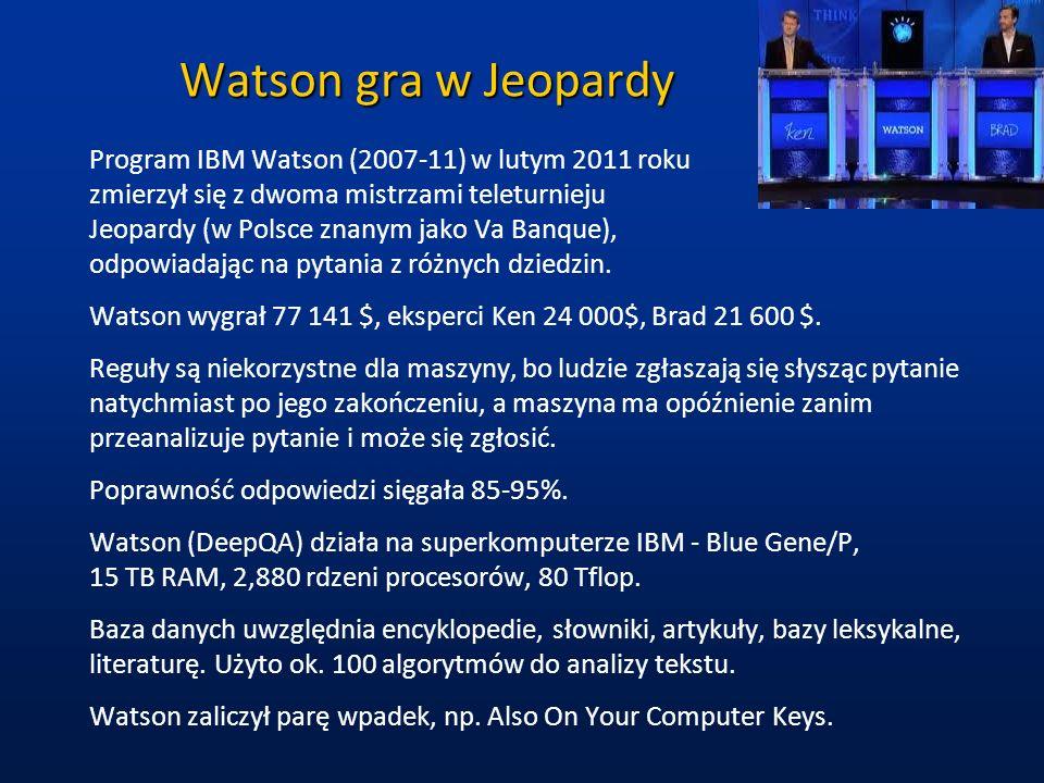 Watson gra w Jeopardy Program IBM Watson (2007-11) w lutym 2011 roku zmierzył się z dwoma mistrzami teleturnieju Jeopardy (w Polsce znanym jako Va Ban