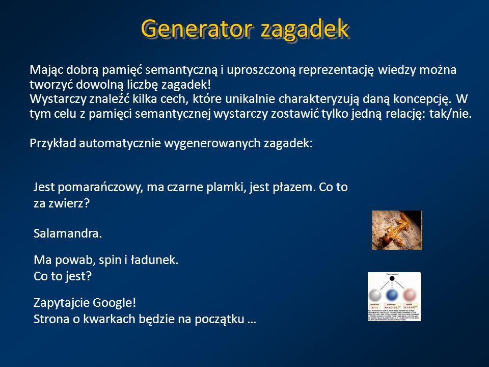 Generator zagadek Mając dobrą pamięć semantyczną i uproszczoną reprezentację wiedzy można tworzyć dowolną liczbę zagadek! Wystarczy znaleźć kilka cech
