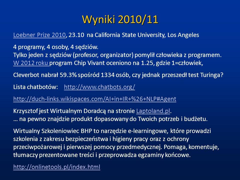 Wyniki 2010/11 Loebner Prize 2010Loebner Prize 2010, 23.10 na California State University, Los Angeles 4 programy, 4 osoby, 4 sędziów. Tylko jeden z s
