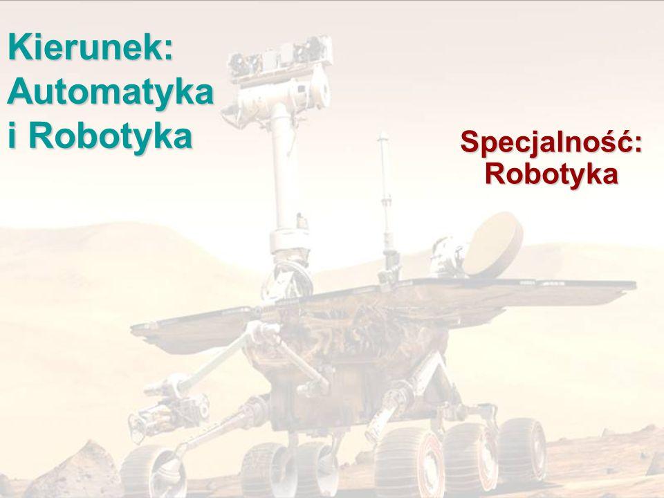 Kierunek: Automatyka i Robotyka Specjalność: Robotyka