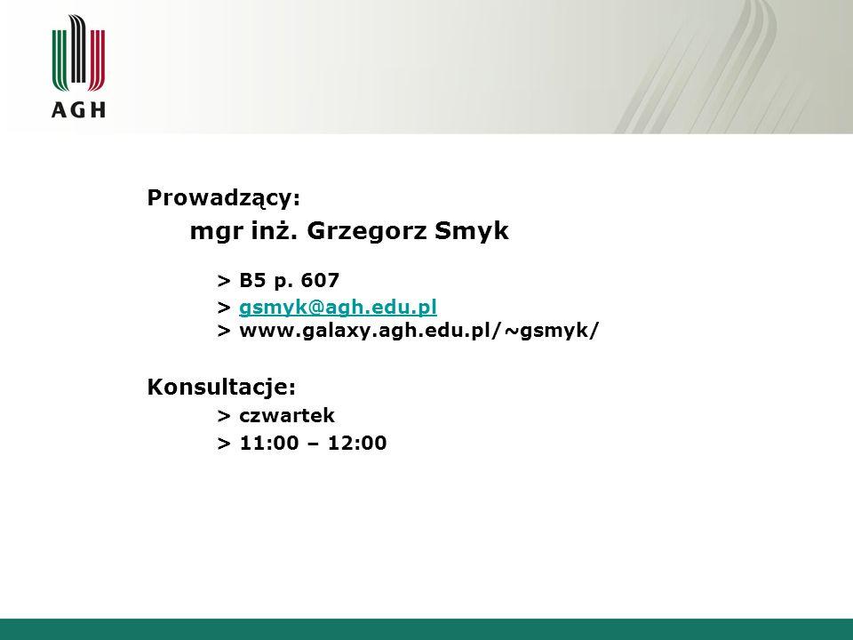 Prowadzący: mgr inż. Grzegorz Smyk > B5 p. 607 > gsmyk@agh.edu.pl > www.galaxy.agh.edu.pl/~gsmyk/gsmyk@agh.edu.pl Konsultacje: > czwartek > 11:00 – 12