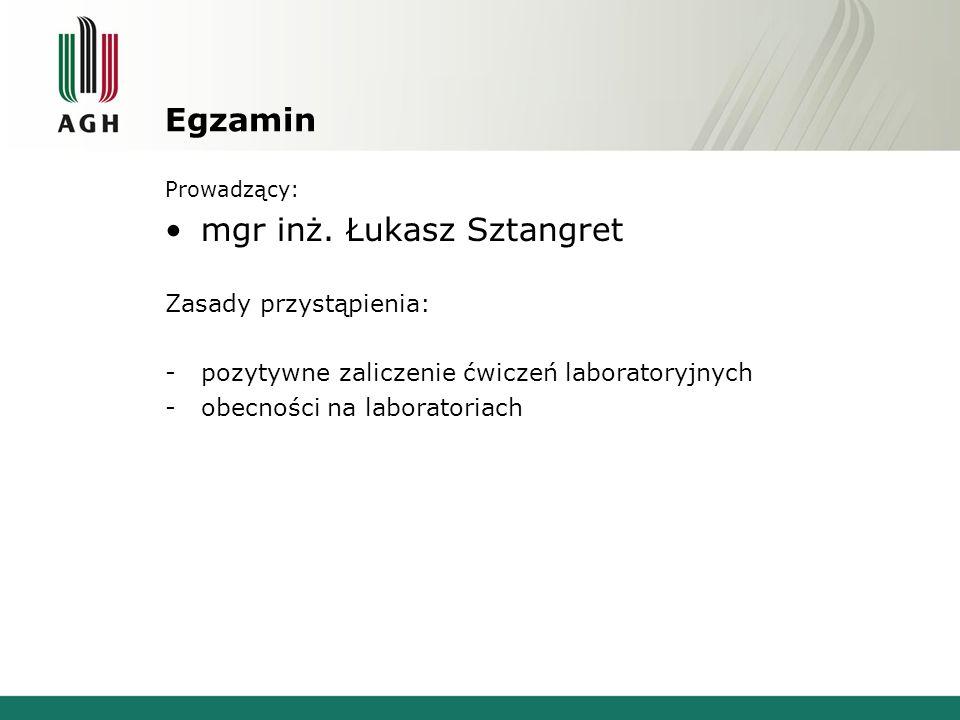 Egzamin Prowadzący: mgr inż. Łukasz Sztangret Zasady przystąpienia: -pozytywne zaliczenie ćwiczeń laboratoryjnych -obecności na laboratoriach