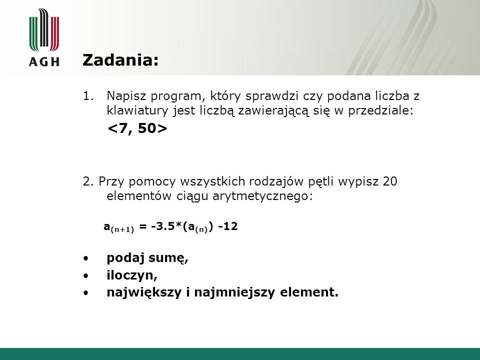 Zadania: 1.Napisz program, który sprawdzi czy podana liczba z klawiatury jest liczbą zawierającą się w przedziale: 2. Przy pomocy wszystkich rodzajów