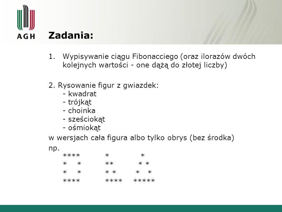 Zadania: 1.Wypisywanie ciągu Fibonacciego (oraz ilorazów dwóch kolejnych wartości - one dążą do złotej liczby) 2. Rysowanie figur z gwiazdek: - kwadra