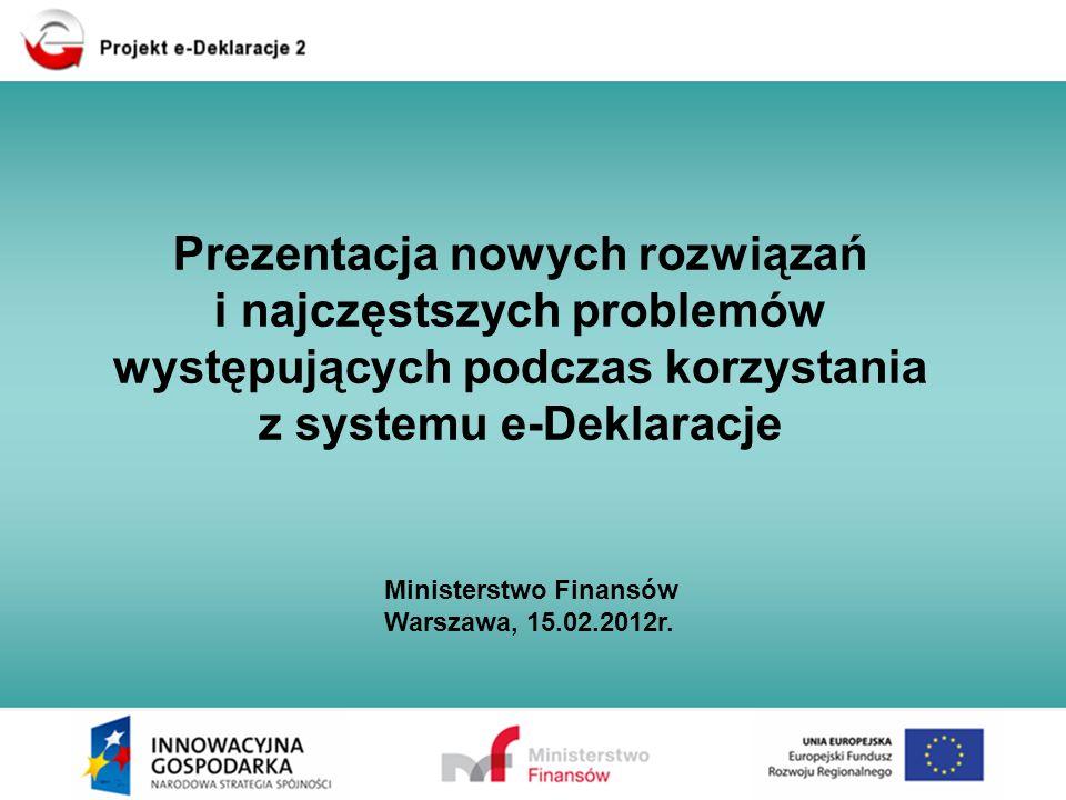 Prezentacja nowych rozwiązań i najczęstszych problemów występujących podczas korzystania z systemu e-Deklaracje Ministerstwo Finansów Warszawa, 15.02.