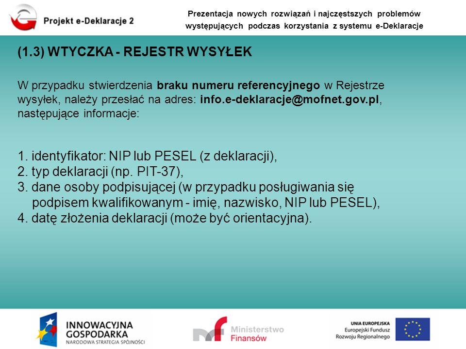 W przypadku stwierdzenia braku numeru referencyjnego w Rejestrze wysyłek, należy przesłać na adres: info.e-deklaracje@mofnet.gov.pl, następujące infor