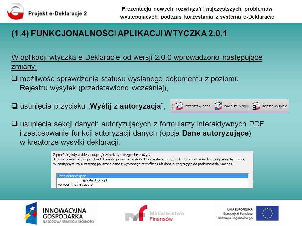 (1.4) FUNKCJONALNOŚCI APLIKACJI WTYCZKA 2.0.1 W aplikacji wtyczka e-Deklaracje od wersji 2.0.0 wprowadzono następujące zmiany: możliwość sprawdzenia s