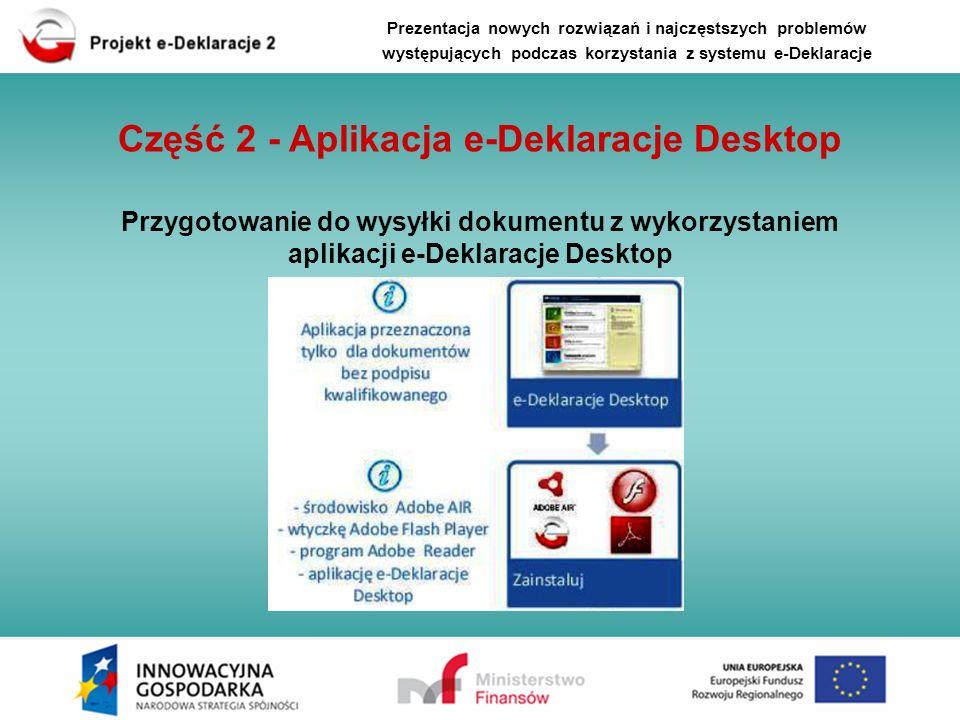 Prezentacja nowych rozwiązań i najczęstszych problemów występujących podczas korzystania z systemu e-Deklaracje Część 2 - Aplikacja e-Deklaracje Deskt