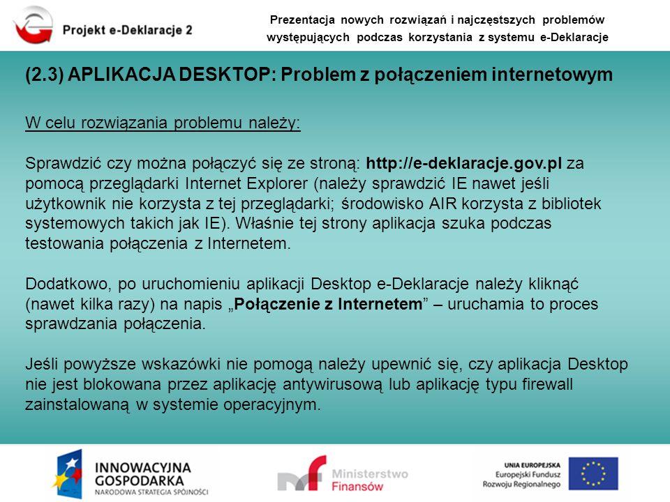 W celu rozwiązania problemu należy: Sprawdzić czy można połączyć się ze stroną: http://e-deklaracje.gov.pl za pomocą przeglądarki Internet Explorer (n