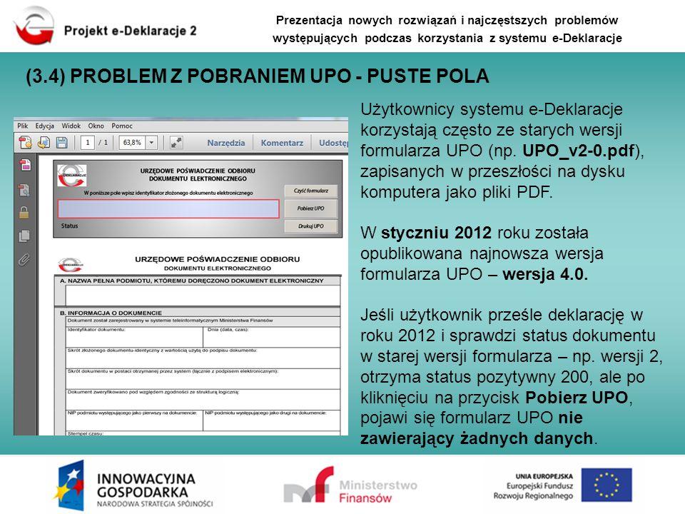 (3.4) PROBLEM Z POBRANIEM UPO - PUSTE POLA Użytkownicy systemu e-Deklaracje korzystają często ze starych wersji formularza UPO (np. UPO_v2-0.pdf), zap