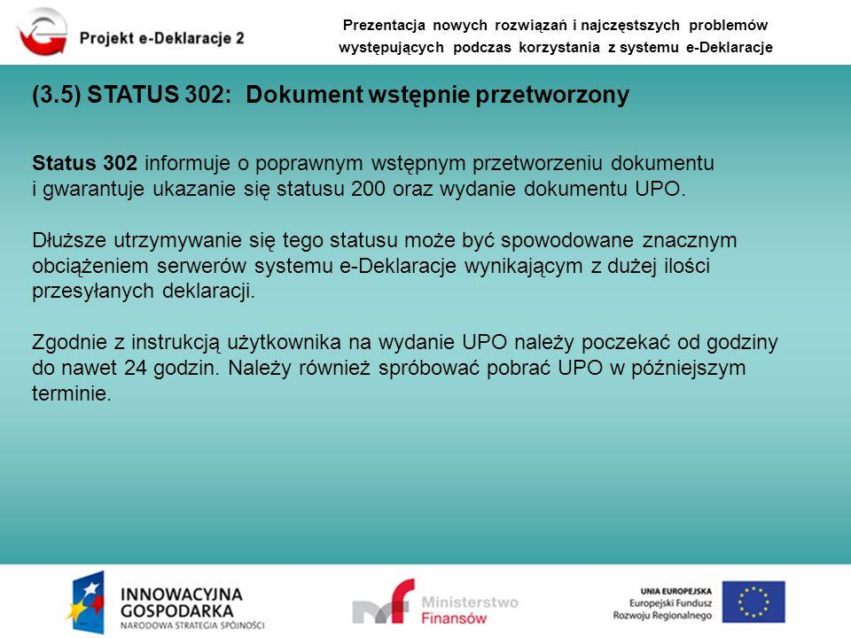 Status 302 informuje o poprawnym wstępnym przetworzeniu dokumentu i gwarantuje ukazanie się statusu 200 oraz wydanie dokumentu UPO. Dłuższe utrzymywan