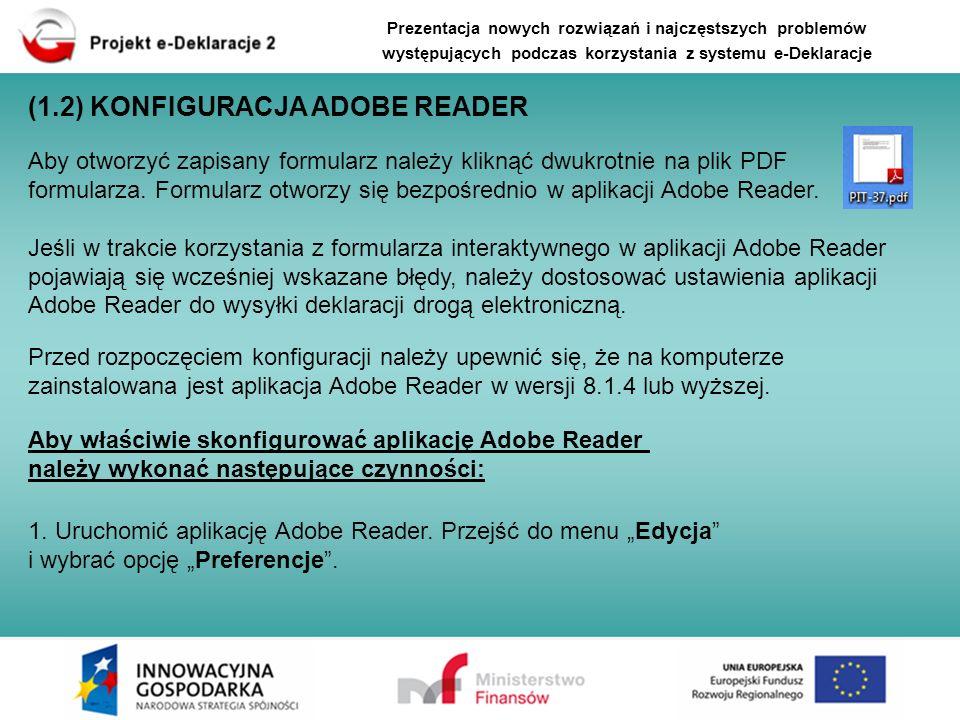 (1.2) KONFIGURACJA ADOBE READER Aby otworzyć zapisany formularz należy kliknąć dwukrotnie na plik PDF formularza. Formularz otworzy się bezpośrednio w