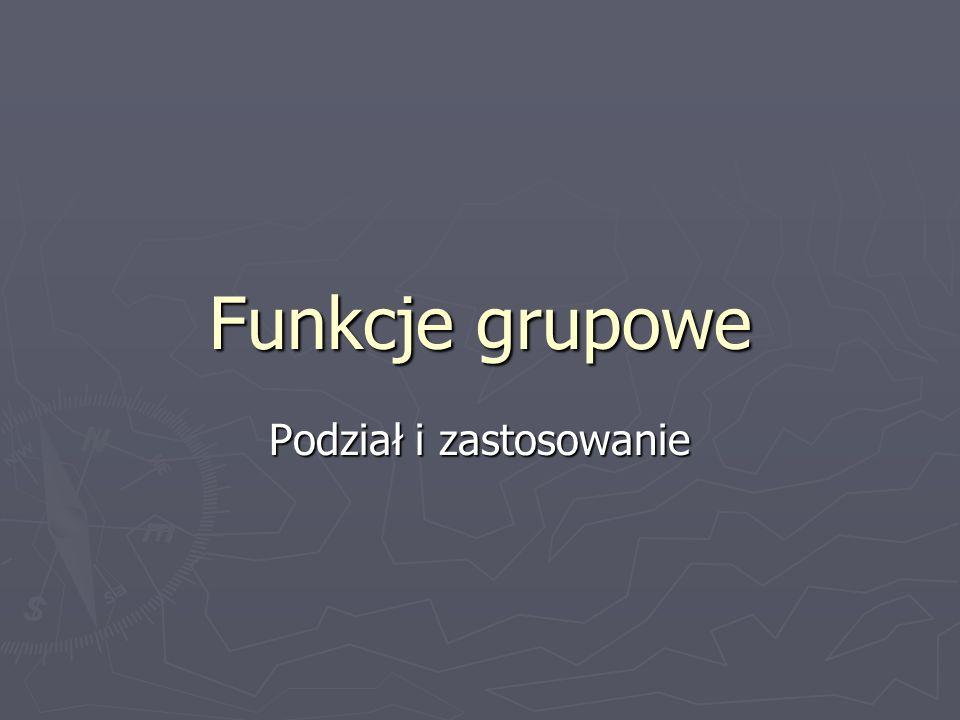 Funkcje grupowe Podział i zastosowanie