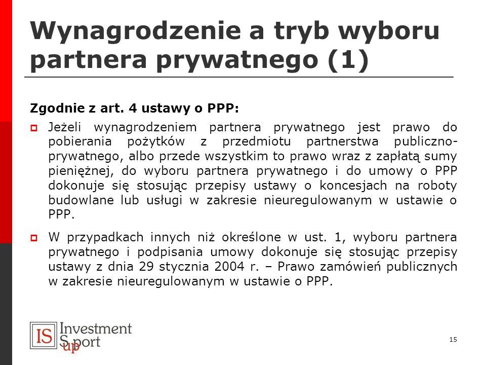 Wynagrodzenie a tryb wyboru partnera prywatnego (1) Zgodnie z art. 4 ustawy o PPP: Jeżeli wynagrodzeniem partnera prywatnego jest prawo do pobierania
