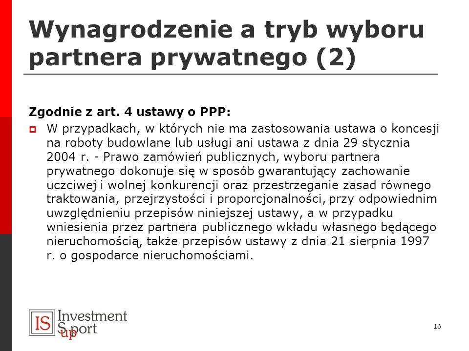 Wynagrodzenie a tryb wyboru partnera prywatnego (2) Zgodnie z art. 4 ustawy o PPP: W przypadkach, w których nie ma zastosowania ustawa o koncesji na r