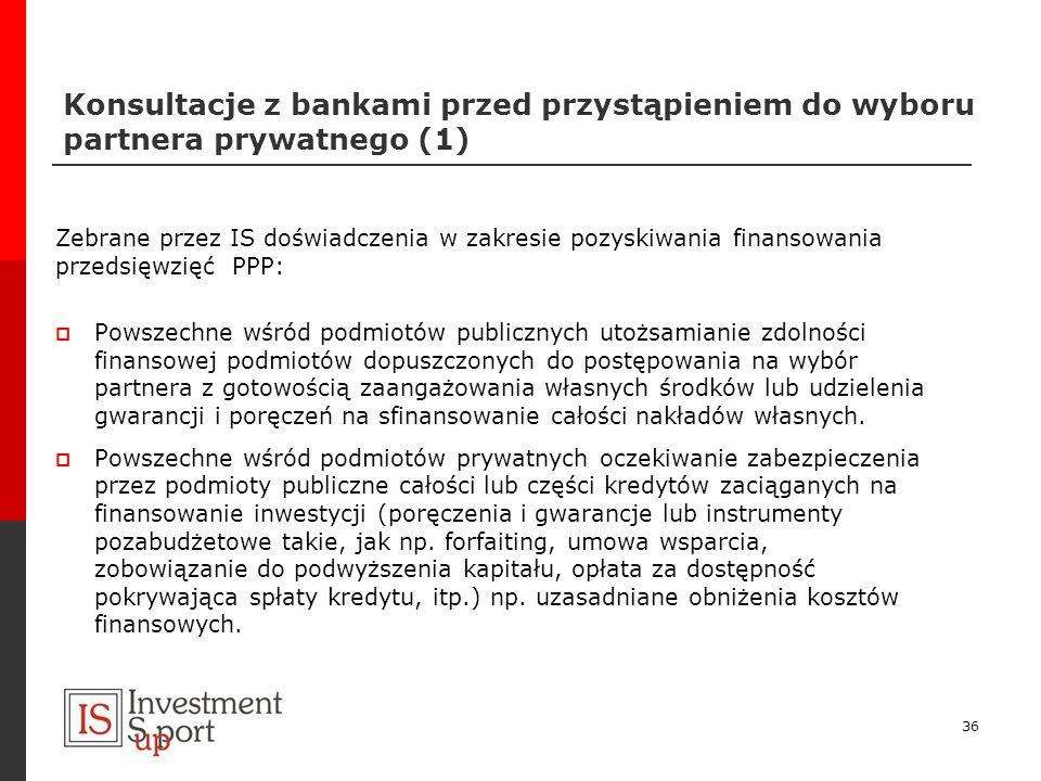 Konsultacje z bankami przed przystąpieniem do wyboru partnera prywatnego (1) Zebrane przez IS doświadczenia w zakresie pozyskiwania finansowania przed