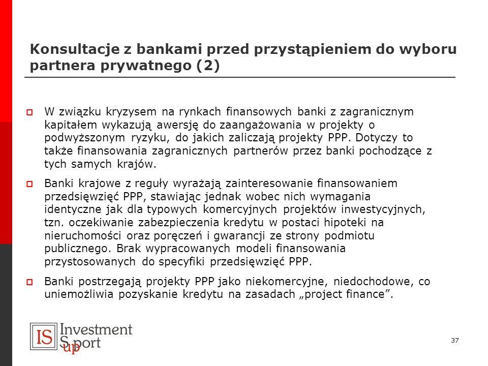 Konsultacje z bankami przed przystąpieniem do wyboru partnera prywatnego (2) W związku kryzysem na rynkach finansowych banki z zagranicznym kapitałem