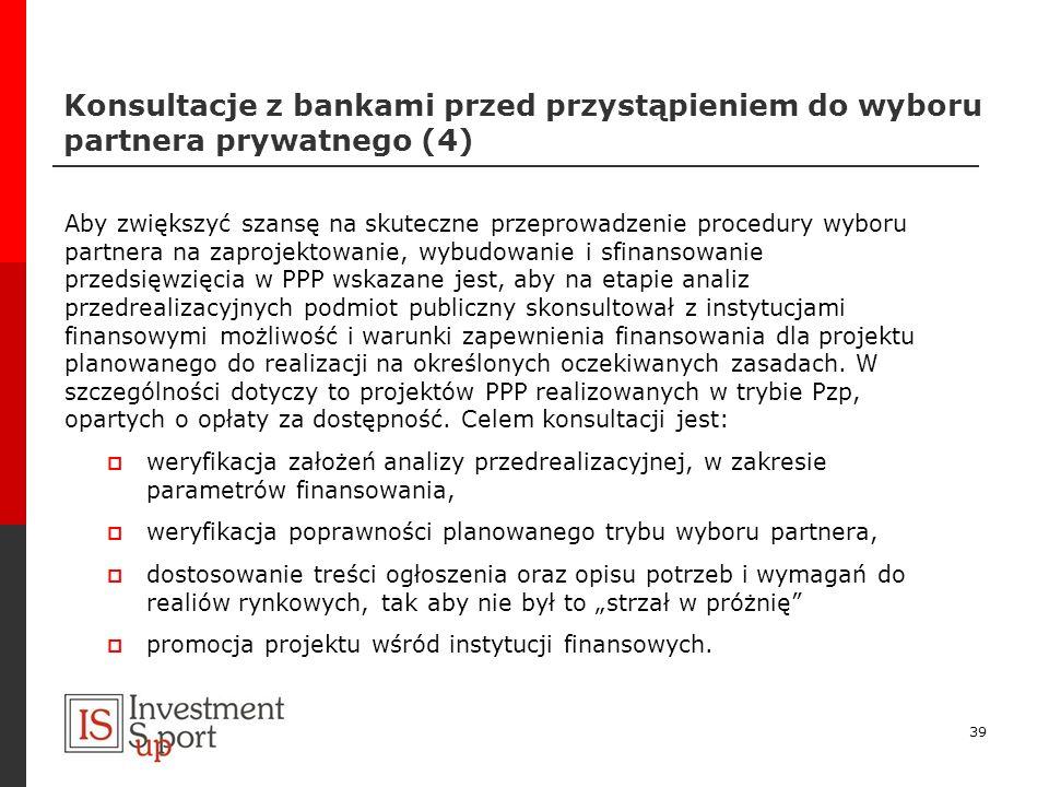 Konsultacje z bankami przed przystąpieniem do wyboru partnera prywatnego (4) Aby zwiększyć szansę na skuteczne przeprowadzenie procedury wyboru partne