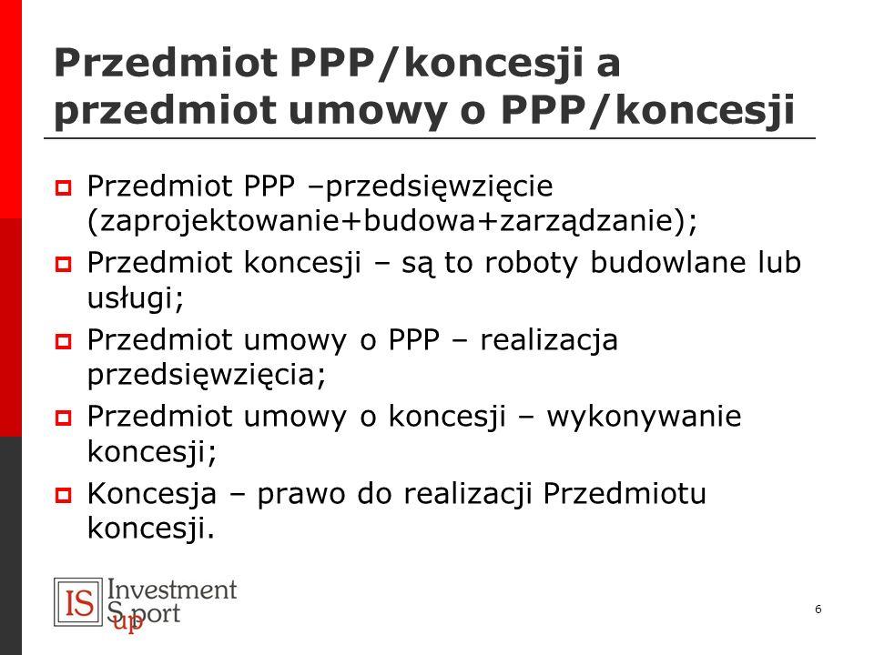 Przedmiot PPP/koncesji a przedmiot umowy o PPP/koncesji Przedmiot PPP –przedsięwzięcie (zaprojektowanie+budowa+zarządzanie); Przedmiot koncesji – są t