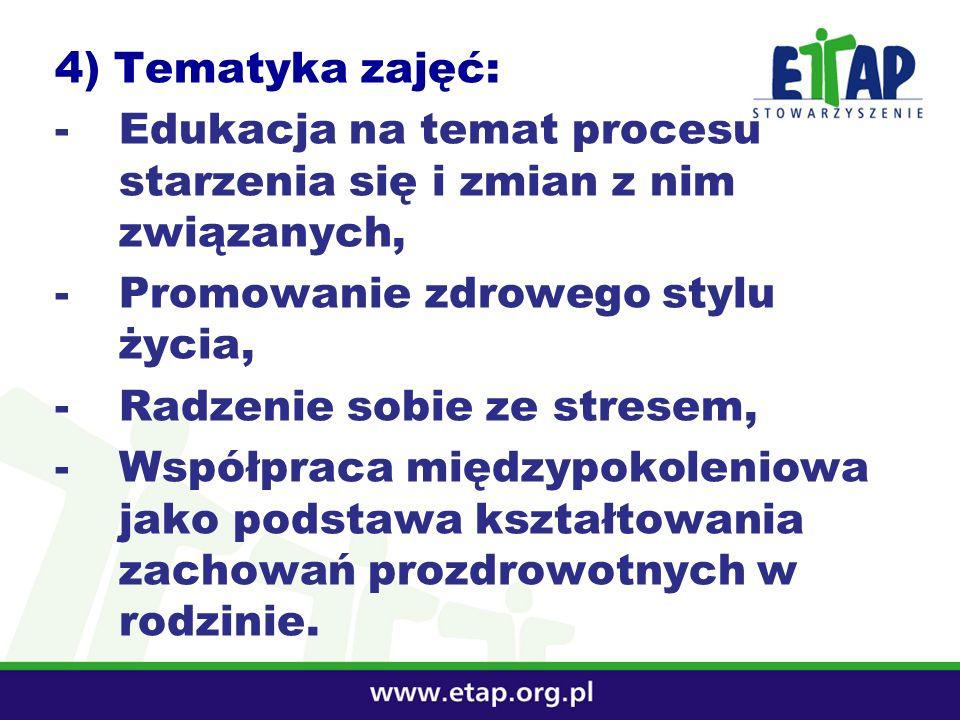 4) Tematyka zajęć: -Edukacja na temat procesu starzenia się i zmian z nim związanych, -Promowanie zdrowego stylu życia, -Radzenie sobie ze stresem, -W