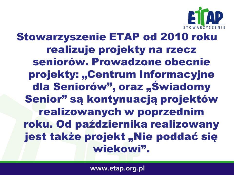 Stowarzyszenie ETAP od 2010 roku realizuje projekty na rzecz seniorów. Prowadzone obecnie projekty: Centrum Informacyjne dla Seniorów, oraz Świadomy S