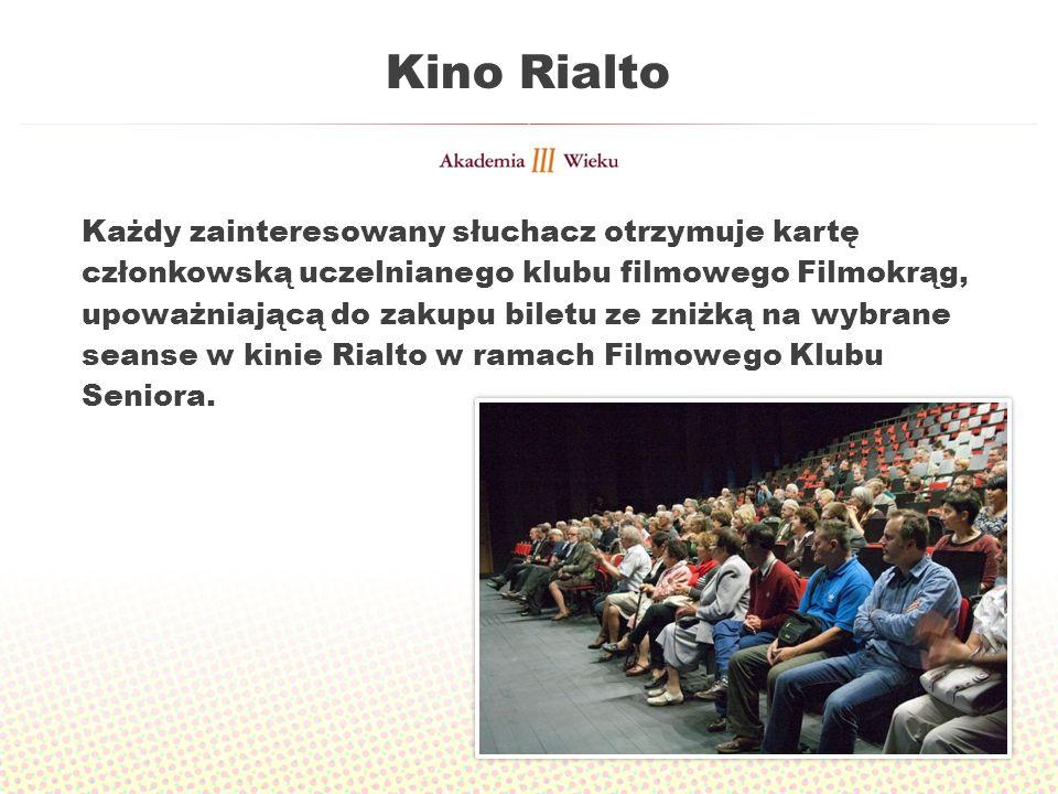Kino Rialto Każdy zainteresowany słuchacz otrzymuje kartę członkowską uczelnianego klubu filmowego Filmokrąg, upoważniającą do zakupu biletu ze zniżką na wybrane seanse w kinie Rialto w ramach Filmowego Klubu Seniora.