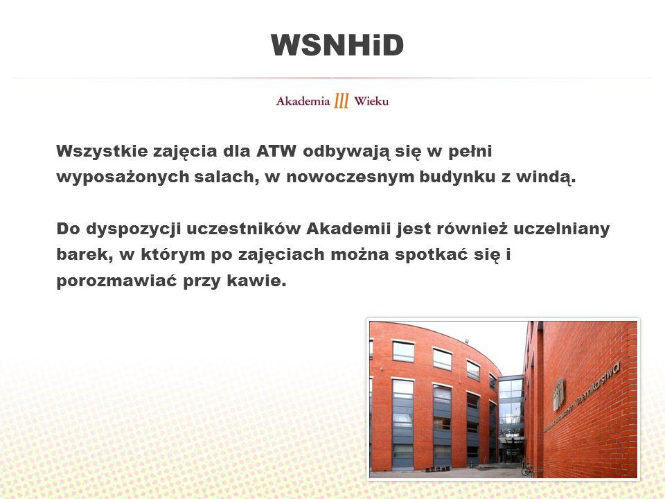 WSNHiD Wszystkie zajęcia dla ATW odbywają się w pełni wyposażonych salach, w nowoczesnym budynku z windą. Do dyspozycji uczestników Akademii jest równ