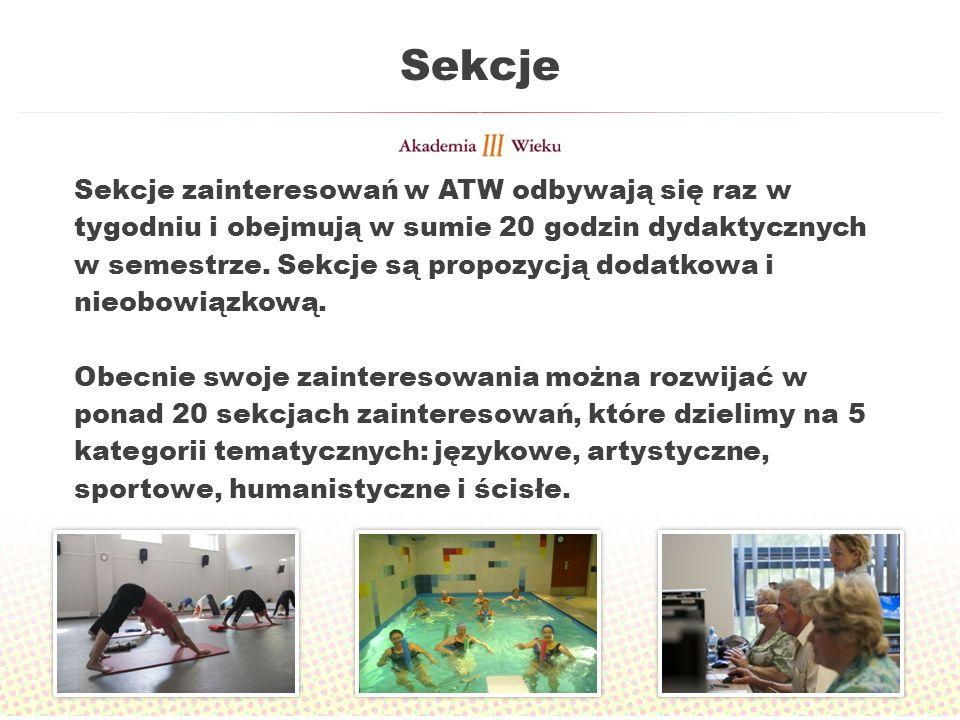 Sekcje Sekcje zainteresowań w ATW odbywają się raz w tygodniu i obejmują w sumie 20 godzin dydaktycznych w semestrze. Sekcje są propozycją dodatkowa i